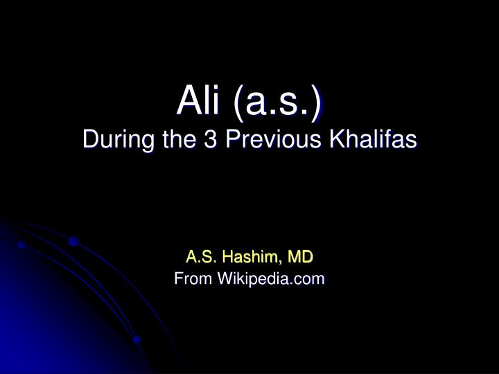 Ali a s during the 3 previous khalifas