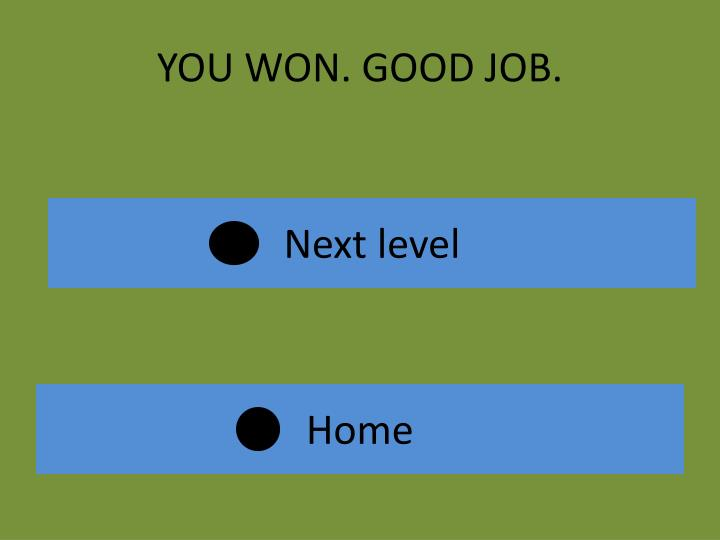 You won good job