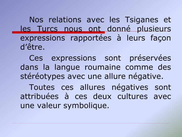 Nos relations avec les Tsiganes et les Turcs nous ont donné plusieurs expressions rapportées à leurs façon d'être.