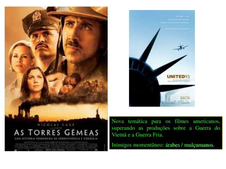 Nova temática para os filmes americanos, superando as produções sobre a Guerra do Vietnã e a Guerra Fria.