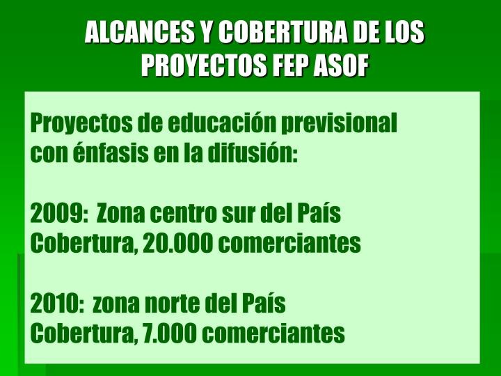 ALCANCES Y COBERTURA DE LOS PROYECTOS FEP ASOF