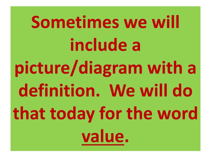 Sometimes we will include a picture/diagram with a definition.  We will do that today for the word