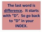 the last word is difference it starts with d so go back to d in your index