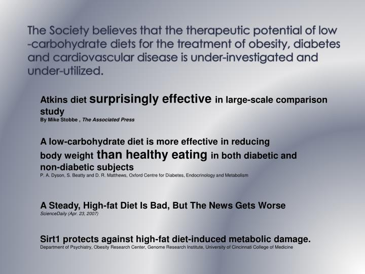 The Society believes that the therapeutic potential of low-carbohydrate diets for the treatment of obesity, diabetes and cardiovascular disease is under-investigated and