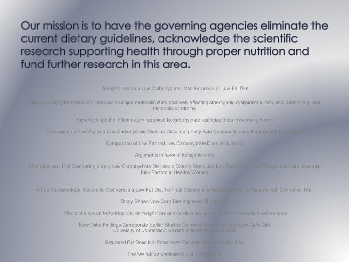 Our mission is to have the governing agencies eliminate the current dietary guidelines, acknowledge the scientific