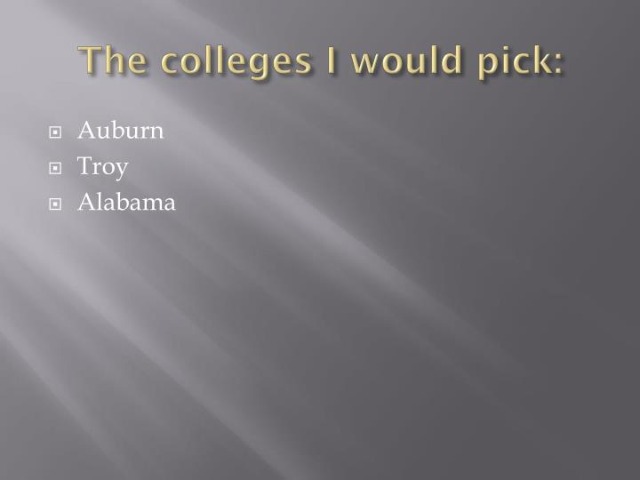 The colleges i would pick