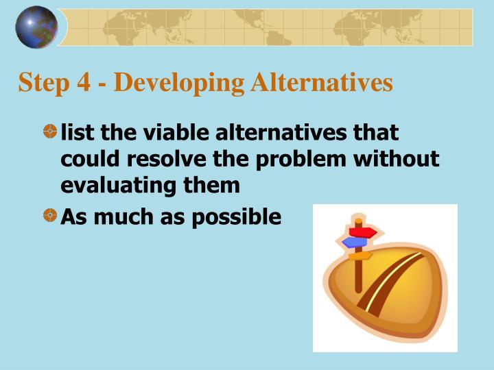 Step 4 - Developing Alternatives