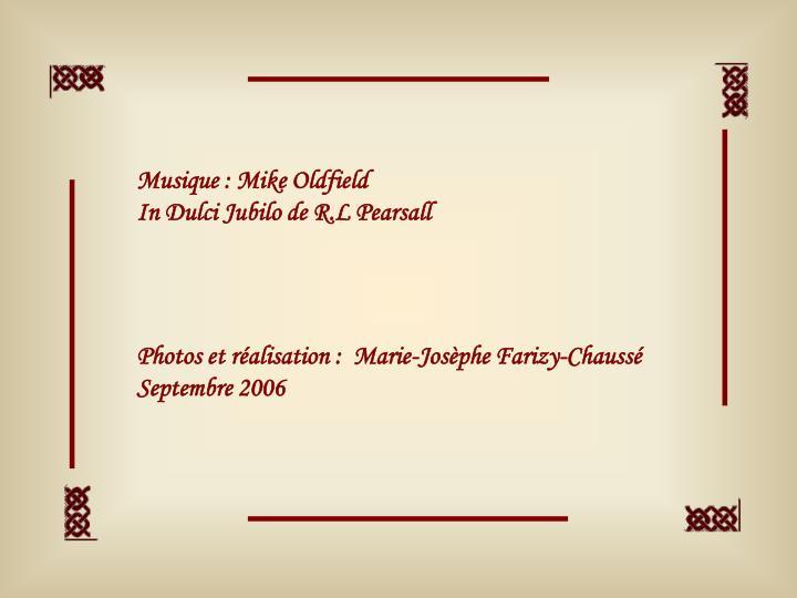 Musique : Mike Oldfield                                                  In Dulci Jubilo de R.L Pearsall