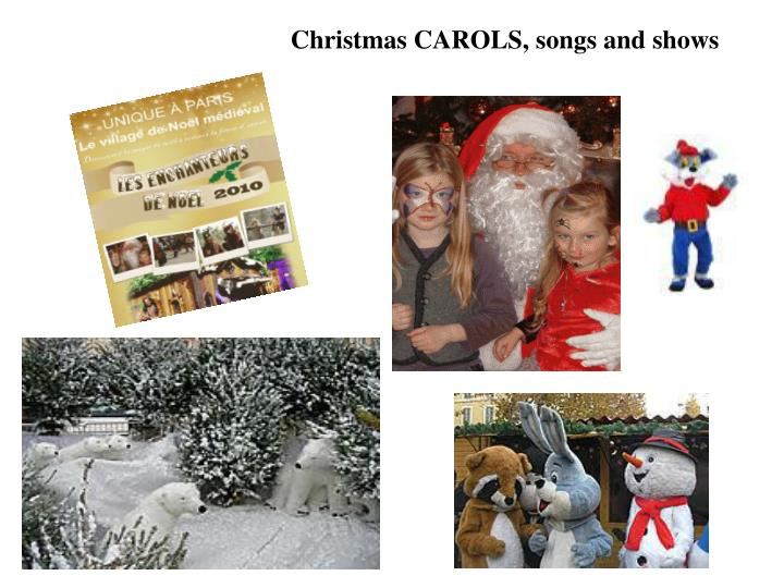 Christmas CAROLS, songs and shows
