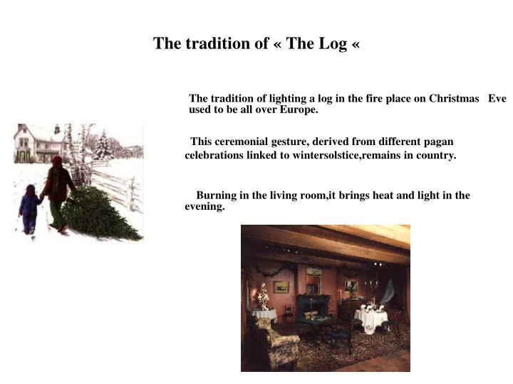 The tradition of « The Log «