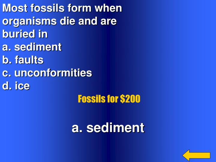 Most fossils form when