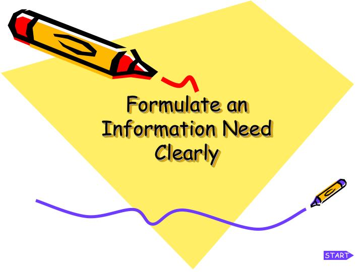 Formulate an information need clearly