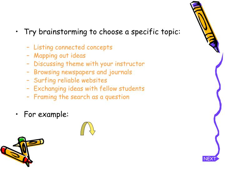 Try brainstorming to choose a specific topic: