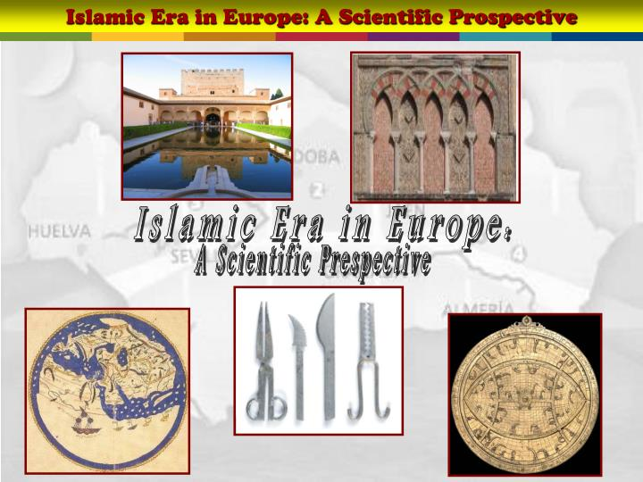 Islamic Era in Europe: A Scientific Prospective
