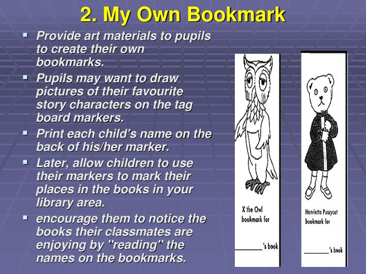 Provide art materials to pupils to create their own bookmarks.