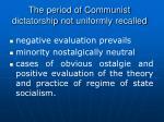 t he period of communist dictatorship not uniformly recalled