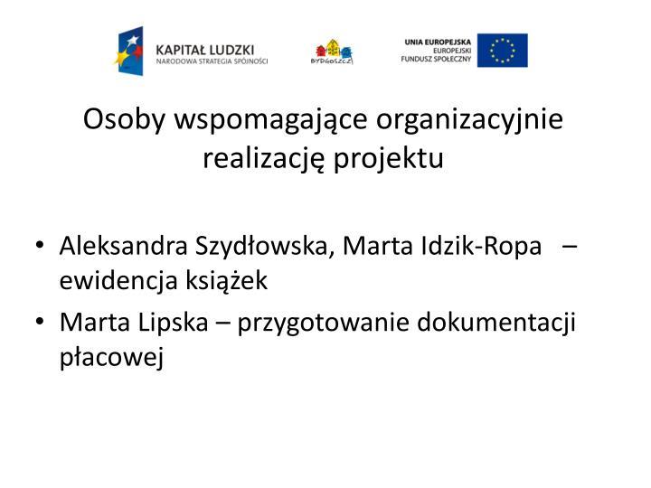 Osoby wspomagające organizacyjnie realizację projektu