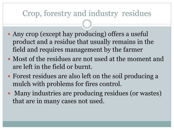 Crop, forestry and industry  residues