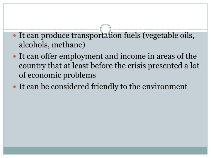 It can produce transportation fuels (vegetable oils, alcohols, methane)