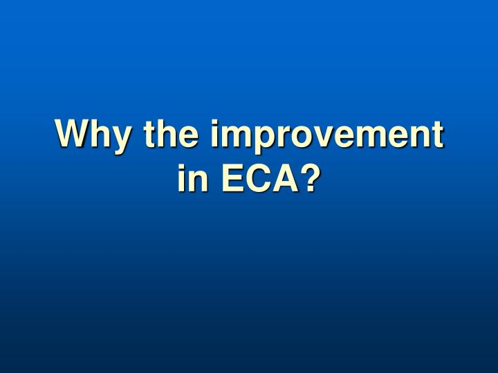 Why the improvement in ECA?