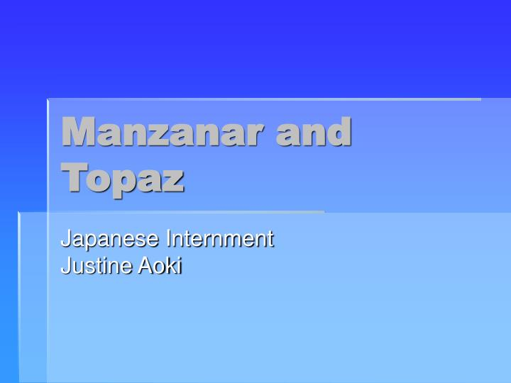 Manzanar and topaz