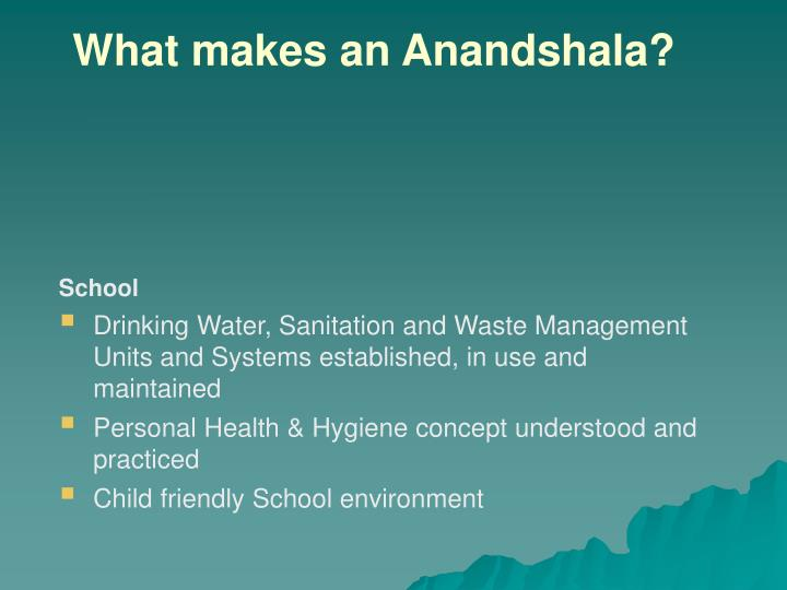 What makes an anandshala