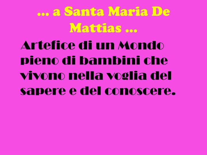 … a Santa Maria De Mattias …