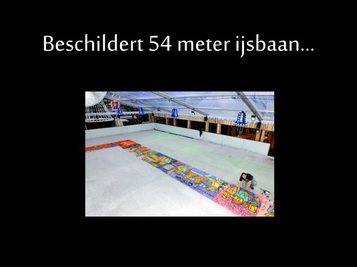 Beschildert 54 meter ijsbaan...