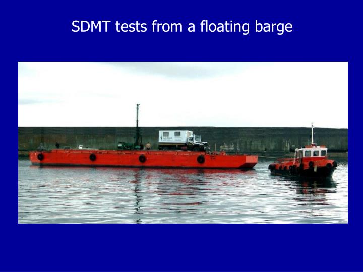 SDMT tests from a floating barge