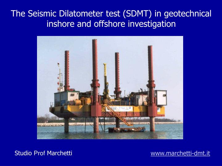 The seismic dilatometer test sdmt in geotechnical inshore and offshore investigation