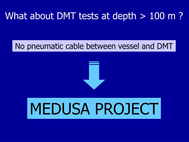 What about DMT tests at depth > 100 m ?