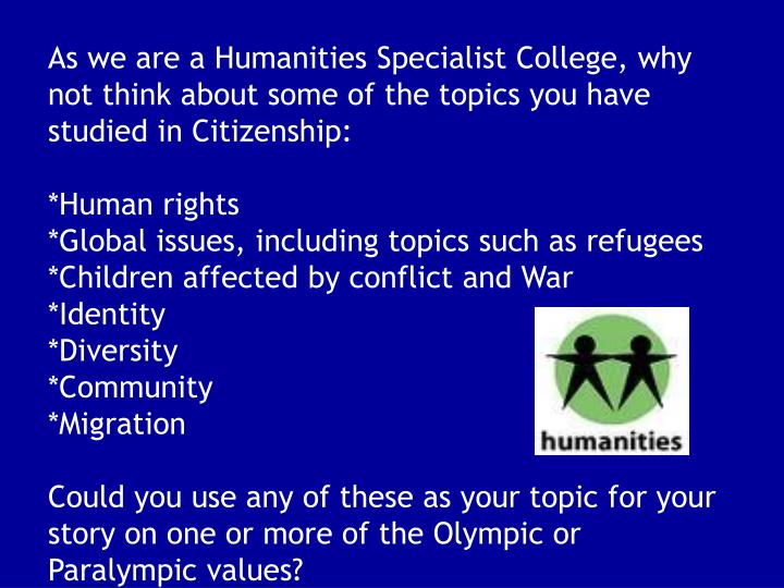 As we are a Humanities Specialist College, why not think about some of the topics you have studied in Citizenship: