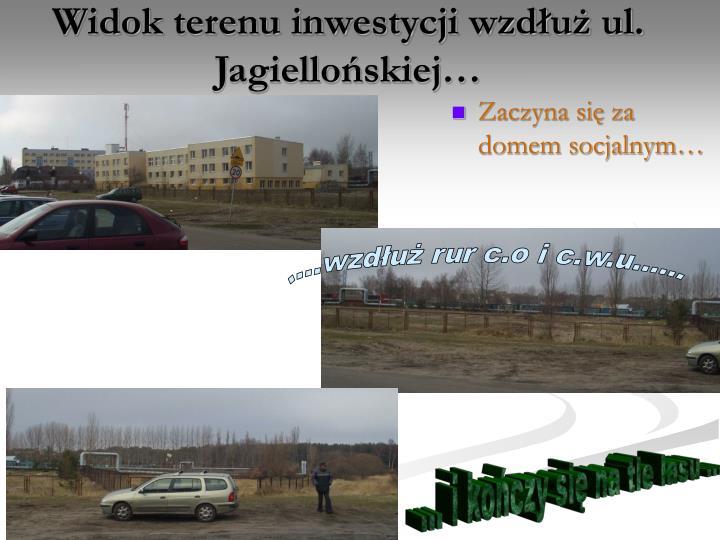 Widok terenu inwestycji wzdłuż ul. Jagiellońskiej…