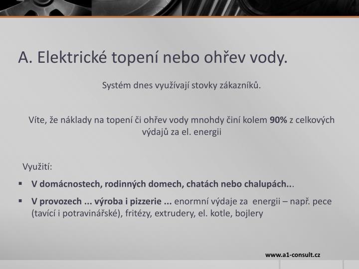 A. Elektrické topení nebo ohřev vody.