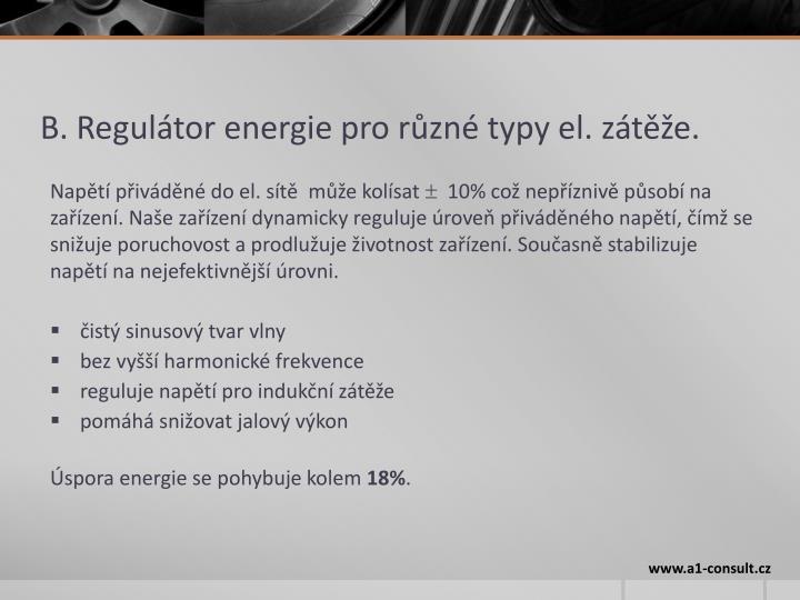 B. Regulátor energie pro různé typy el. zátěže.