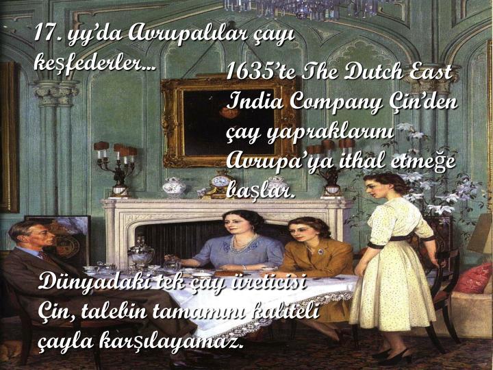 17. yy'da Avrupalılar çayı keşfederler...