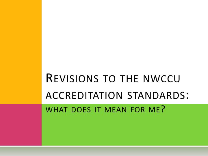 Revisions to the nwccu accreditation standards what does it mean for me