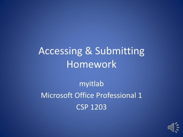 Accessing submitting homework