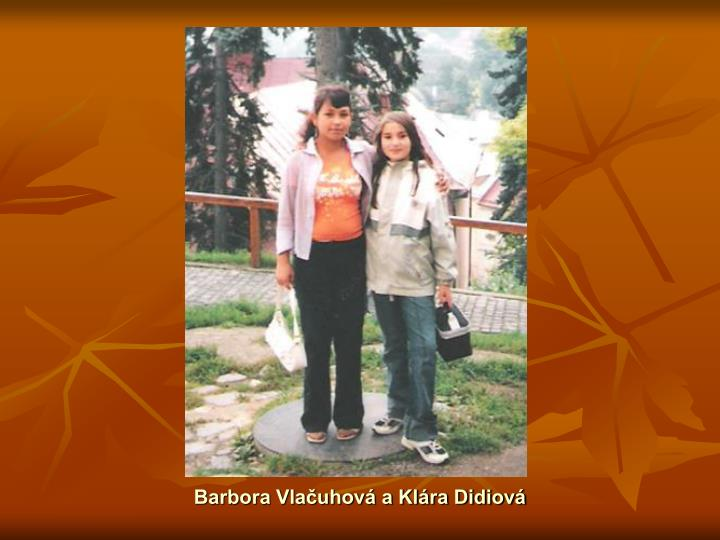 Barbora Vlačuhová a Klára Didiová