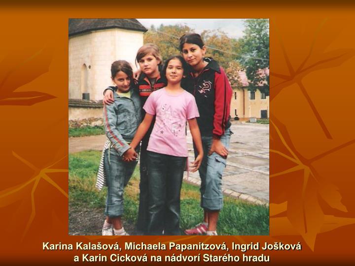 Karina Kalašová, Michaela Papanitzová, Ingrid Jošková