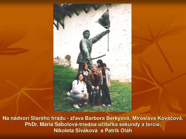 Na nádvorí Starého hradu - zľava Barbora Berkyová, Miroslava Kováčová,