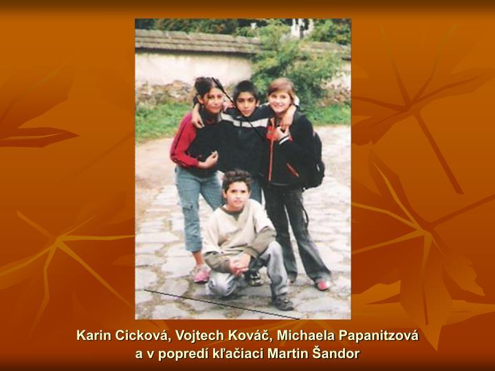 Karin Cicková, Vojtech Kováč, Michaela Papanitzová