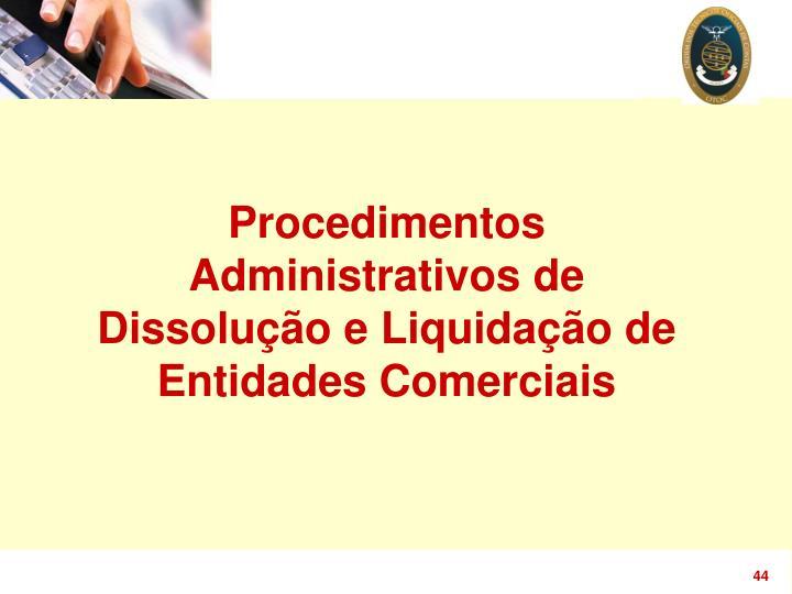 Procedimentos Administrativos de Dissolução e Liquidação de Entidades Comerciais