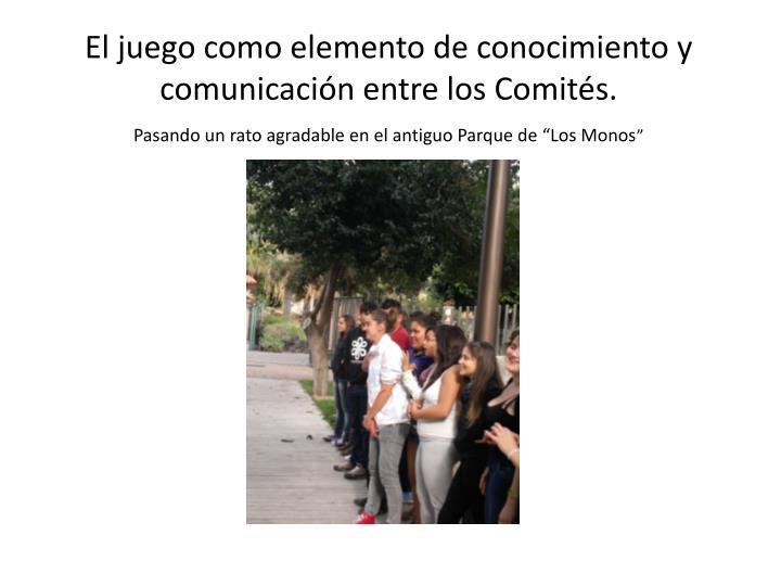El juego como elemento de conocimiento y comunicación entre los Comités.