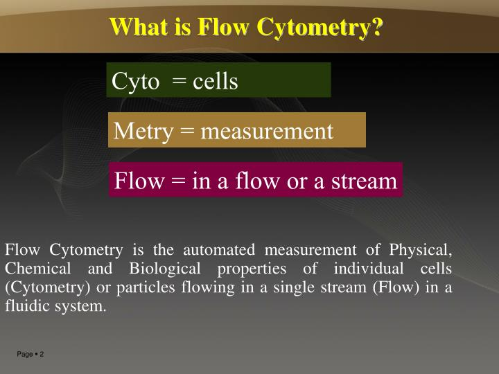 Flow Cytometry is the automated measurement of Physical, Chemical and Biological properties of indiv...