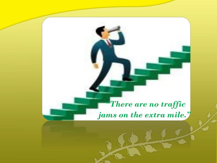 """There are no traffic jams on the extra mile."""