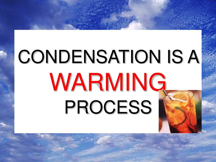 CONDENSATION IS A