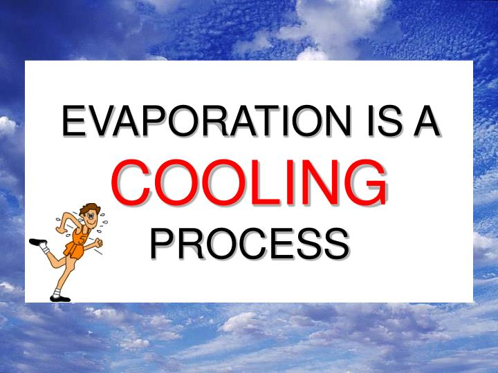 EVAPORATION IS A