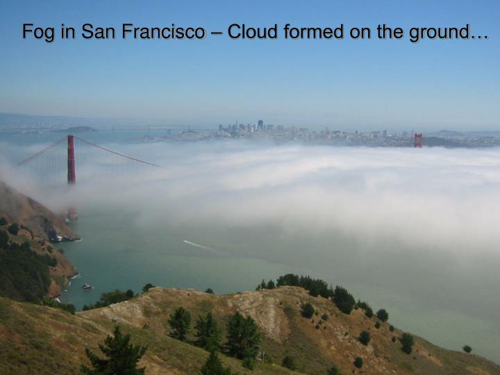 Fog in San Francisco – Cloud formed on the ground…