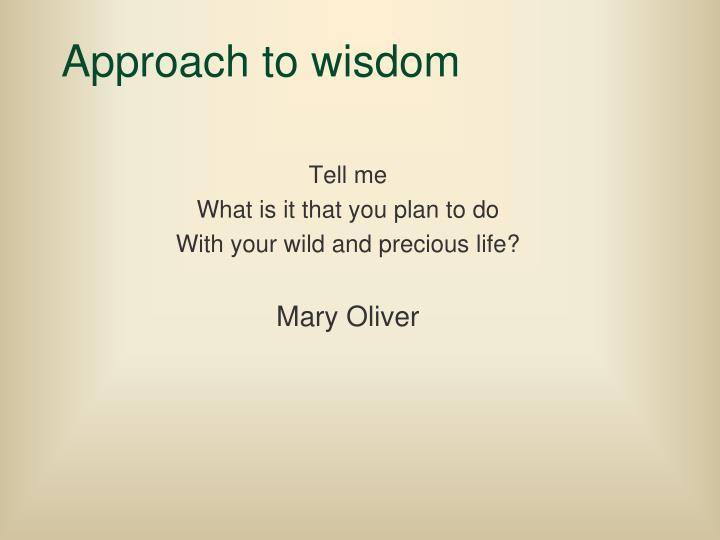 Approach to wisdom